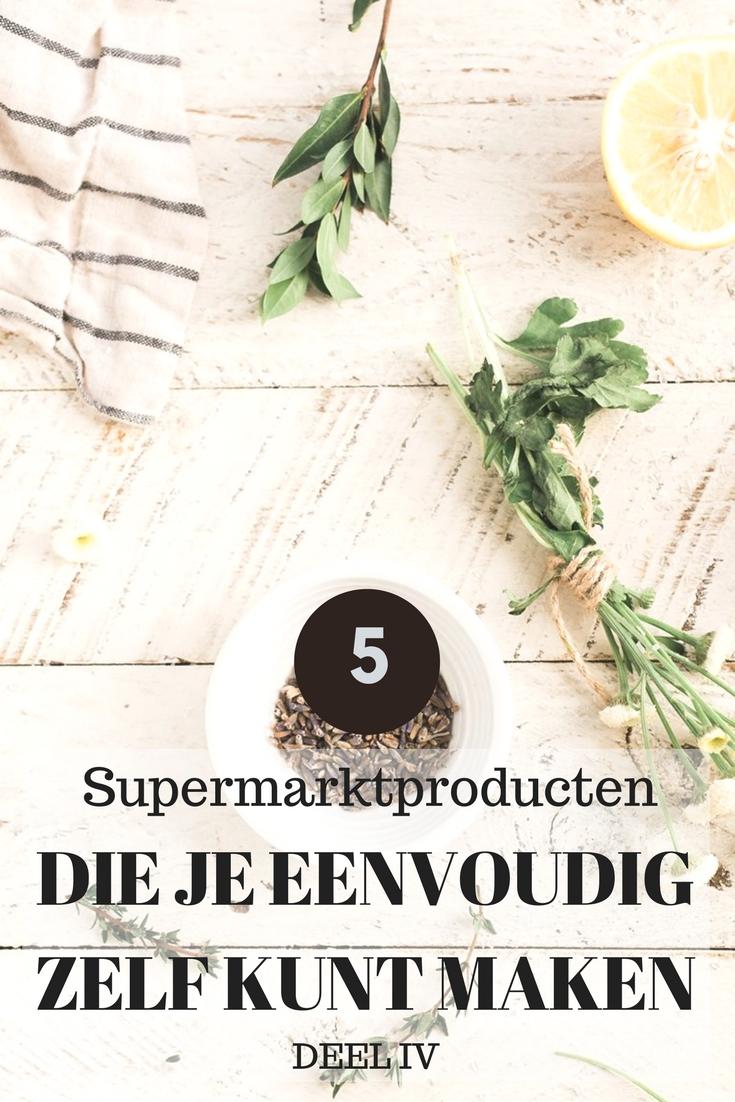 5 producten uit de supermarkt die je eenvoudig zelf kunt maken - deel 4