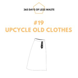 #19 upcycle old clothes