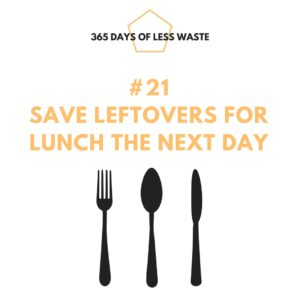 #21 save leftovers for lunch the next day