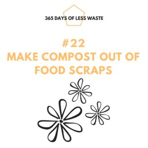 #22 make compost out of food scraps