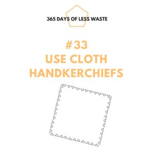 #33 use cloth handkerchiefs