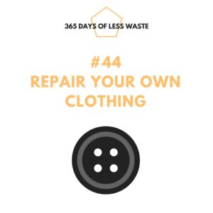 #44 repair your own clothing
