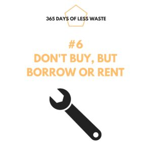 #6 don't buy, but borrow or rent