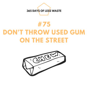 #75 don't throw used gum on the street Insta