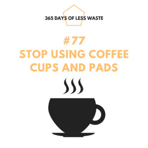 #77 stop using coffee cups and pads Insta